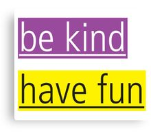 be kind - have fun Canvas Print