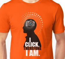 I Click, Therefore I Am Unisex T-Shirt