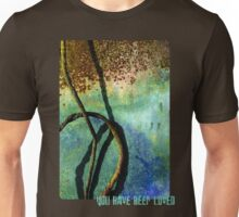 You have been loved Unisex T-Shirt