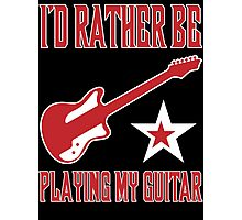 I'd Rather Be Playing My Guitar T Shirt Photographic Print