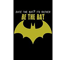 I'd Rather Be The Bat Photographic Print