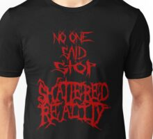 Shattered Reality No One Said Stop Unisex T-Shirt