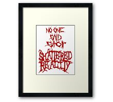 Shattered Reality No One Said Stop Framed Print