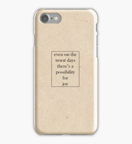 Even on the worst days, there's a possibility for joy iPhone Case/Skin