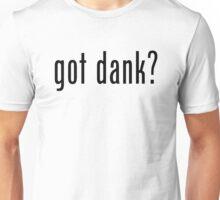 Got Dank? Unisex T-Shirt