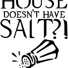 What kind of house doesn't have salt?! by aj4787
