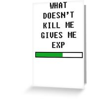 What does't kill me, gives me exp (black) Greeting Card