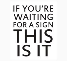 If you are waiting for a sign, funny by AnnaGo