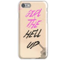 Girl the hell up! iPhone Case/Skin