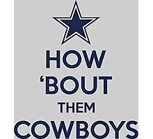 How 'Bout Them Cowboys Photographic Print