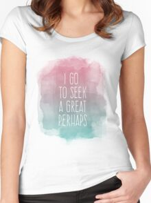 I go to seek a great perhaps, quote Women's Fitted Scoop T-Shirt