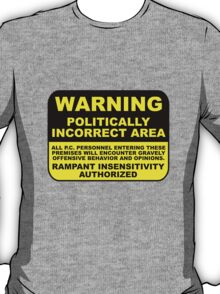 WARNING Politically Incorrect Area T-Shirt