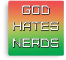 GOD HATES NERDS Canvas Print