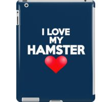 I love my hamster iPad Case/Skin