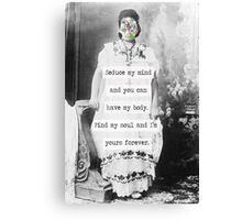 Seduce my mind and you can have my body. Find my soul and I'm yours forever Canvas Print