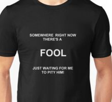 Fools to pity Unisex T-Shirt