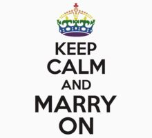 KEEP CALM AND MARRY ON by paganosman