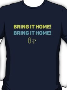 Just Bring It Home T-Shirt