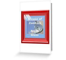 In case of Zombies- Break glass Greeting Card