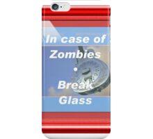 In case of Zombies- Break glass iPhone Case/Skin