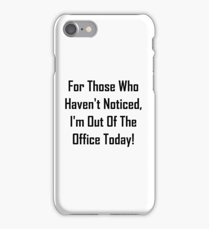 I'm Out OF The Office Today! iPhone Case/Skin
