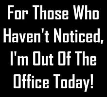 I'm Out OF The Office Today! by geeknirvana