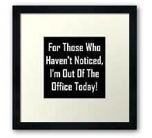 I'm Out OF The Office Today! Framed Print