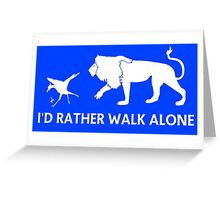 I'd Rather Walk Alone Greeting Card