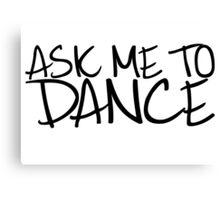 Ask Me To Dance (Dark) Canvas Print