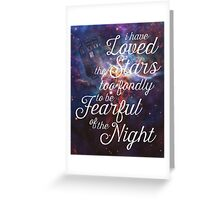 Doctor Who + I Have Loved The Stars Too Fondly Greeting Card