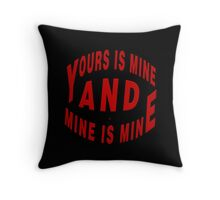 Yours And Mine Is Mine Throw Pillow