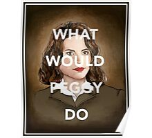 """""""What Would Peggy Do"""" - Agent Carter portrait Poster"""