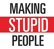 Stop Making Stupid People Famous by luxion