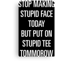 Stupid Face Today Canvas Print