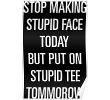 Stupid Face Today Poster