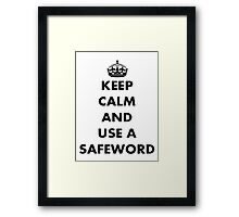 Keep Calm And Use A Safeword Framed Print