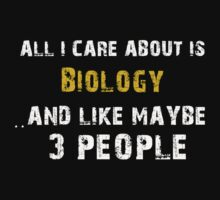 Hilarious 'All I Care About Is Biology And Maybe Like 3 People' Tshirt by cbyellow