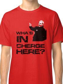 Wha's in cherge here? Classic T-Shirt