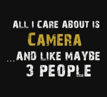 Hilarious 'All I Care About Is Camera And Maybe Like 3 People' Tshirt by cbyellow