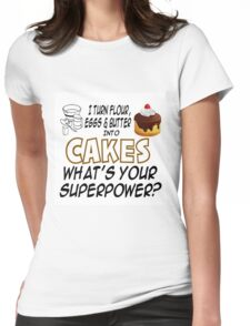 I TURN FLOUR, EGGS & BUTTER INTO CAKES Womens Fitted T-Shirt