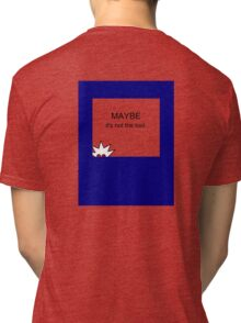 Maybe it's not the tool. Tri-blend T-Shirt
