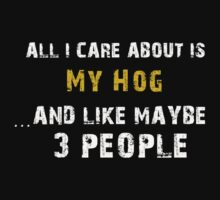 Hilarious 'All I Care About Is Love My Hog And Maybe Like 3 People' Tshirt by cbyellow