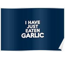 I have just eaten garlic Poster
