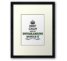 Keep Calm and Let DIVAKARUNI Handle it Framed Print