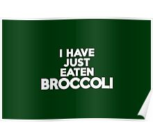 I have just eaten broccoli Poster