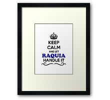 Keep Calm and Let RAQUIA Handle it Framed Print