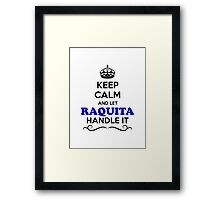 Keep Calm and Let RAQUITA Handle it Framed Print