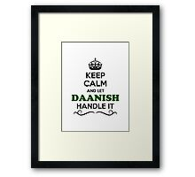 Keep Calm and Let DAANISH Handle it Framed Print