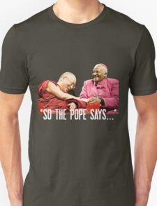 So the Pope Says... Unisex T-Shirt