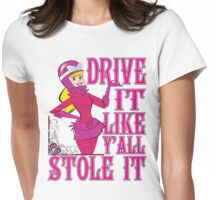 Penelope Pitstop - Drive It Like Y'all Stole It -  Womens Fitted T-Shirt